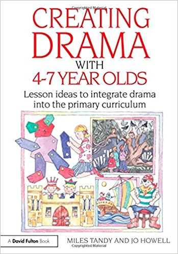 Creating Drama with 4-7 Year Olds: Lesson Ideas to Integrate Drama into the Primary Curriculum book written by Miles Tandy