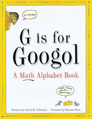 G Is for Googol: A Math Alphabet Book book written by David M. Schwartz