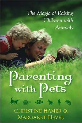 Parenting with Pets: The Magic of Raising Children with Animals book written by Christine Hamer