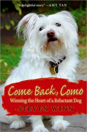 Come Back, Como: Winning the Heart of a Reluctant Dog book written by Steven Winn