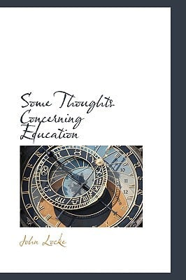 Some Thoughts Concerning Education book written by John Locke
