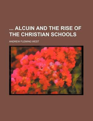 Alcuin and the Rise of the Christian Schools book written by West, Andrew Fleming