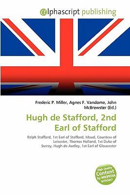 Hugh de Stafford, 2nd Earl of Stafford book written by Miller, Frederic P. , Vandome, Agnes F. , McBrewster, John