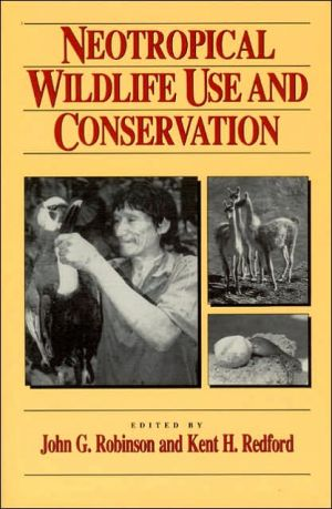 Neotropical Wildlife Use and Conservation: With 47 Contributors book written by John G. Robinson, Kent H. Redford