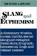 Slang and Euphemism: A Dictionary of Oaths, Curses, Insults, Ethnic Slurs, Sexual Slang and Metaphor, Drug Talk, College Lingo and Related Matters written by Richard A. Spears