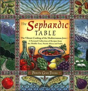 The Sephardic Table : The Vibrant Cooking of the Mediterranean Jews book written by Pamela Grau Twena