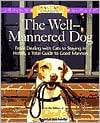 The Well-Mannered Dog: From Dealing with Cats to Staying in Hotels, a Total Guide to Good Manners book written by Matthew Hoffman, Pets: Part of the Family Magazine Editors