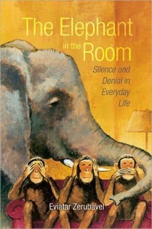 The Elephant in the Room: Silence and Denial in Everyday Life book written by Eviatar Zerubavel