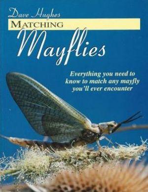 MATCHING MAYFLIES, SB book written by Dave Hughes