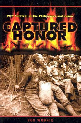Captured Honor: Pow Survival in the Philippines and Japan book written by Bob Wodnik
