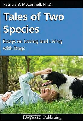 Tales of Two Species: Essays on Loving and Living with Dogs book written by Patricia B. McConnell