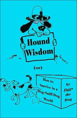 Hound Wisdom: Or How to Survive in a Dog-Sniff-Dog World book written by Jiggs the Dog
