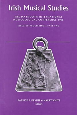 Irish Musical Studies : The Maynooth International Musicological Conference: Selected Proceedings written by Patrick F. Devine, Harry White