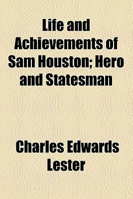 Life and Achievements of Sam Houston; Hero and Statesman book written by Lester, C. Edwards