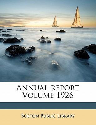 Annual Report Volume 1926 book written by LIBRARY, BOSTON PUBL , Library, Boston Public