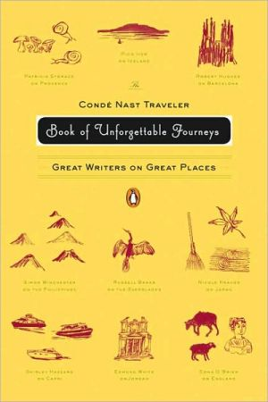 The Conde Nast Traveler Book of Unforgettable Journeys : Great Writers on Great Places book written by Klara Glowczewska