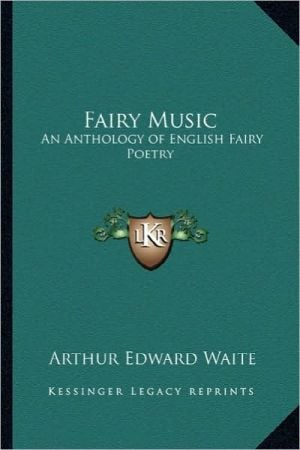 Fairy Music: An Anthology of English Fairy Poetry written by Arthur Edward Waite