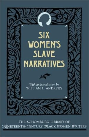 Six Women's Slave Narratives book written by William L. Andrews