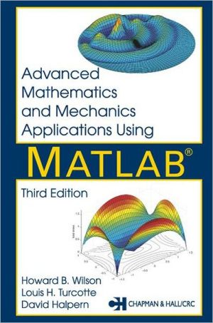 Advanced Mathematics and Mechanics Applications Using MATLAB,Third Edition book written by Howard B. Wilson