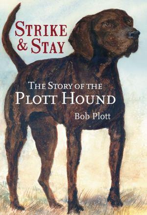Story of the Plott Hound: Strike and Stay book written by Plott