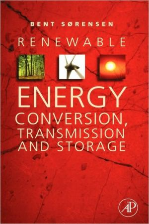 Renewable Energy Conversion, Transmission, and Storage written by Bent Sorensen Sorensen