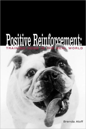 Positive Reinforcement: Training Dogs in the Real World book written by Brenda Aloff