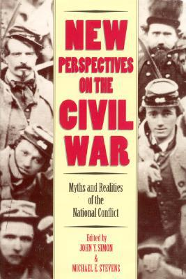 New Perspectives on the Civil War: Myths and Realities of the National Conflict book written by John Y. Simon