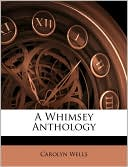 A Whimsey Anthology book written by Carolyn Wells