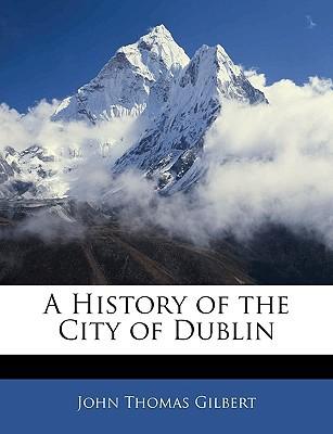 A History of the City of Dublin book written by John Thomas Gilbert