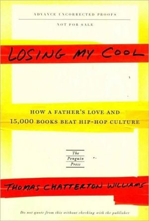Losing My Cool: How a Father's Love and 15,000 Books Beat Hip-Hop Culture book written by Thomas Chatterton Williams