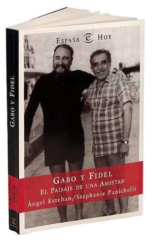 Gabo y Fidel: El paisaje de una amistad book written by Angel Esteban