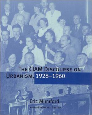 The CIAM Discourse on Urbanism, 1928-1960 book written by Eric Mumford