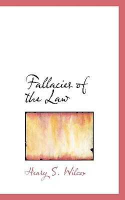 Fallacies of the Law book written by Henry S. Wilcox
