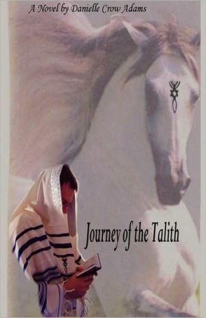 Journey of the Talith book written by Danielle Crow Adams Crow