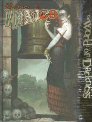 World of Darkness: Shadows of Mexico book written by White Wolf Publishing