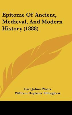 Epitome Of Ancient, Medieval, And Modern History (1888) written by Carl Julius Ploetz