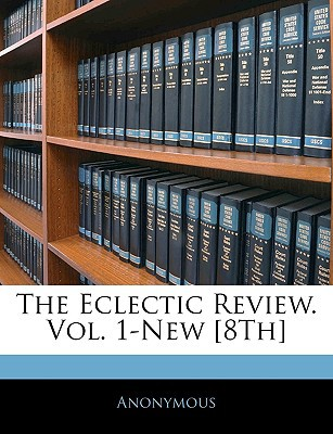 The Eclectic Review. Vol. 1-New [8th] book written by Anonymous
