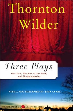 Three Plays: Our Town, The Skin of Our Teeth, The Matchmaker book written by Thornton Wilder