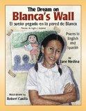 El Sueno Pegado en la Pared de Blanca/The Dream On Blanca's Wall: Poemas en Ingles y Espanol/Poems In English And Spanish book written by Jane Medina