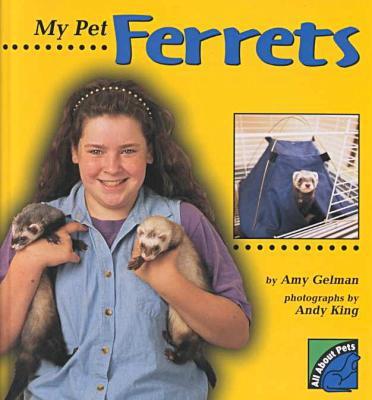 My Pet Ferrets book written by Amy Gelman