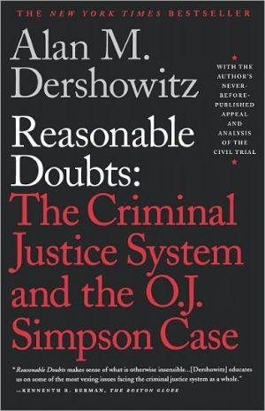 Reasonable Doubts: The Criminal Justice System and the O.J. Simpson Case book written by Alan M. Dershowitz