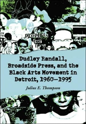 Dudley Randall, Broadside Press, and the Black Arts Movement in Detroit, 1960-1995 written by Julius E. Thompson