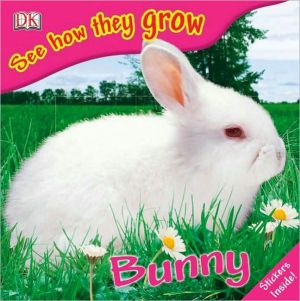 Bunny: See How They Grow book written by DK Publishing