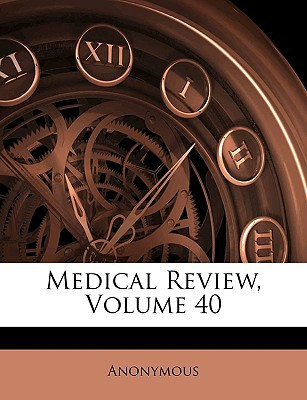 Medical Review, Volume 40 book written by Anonymous