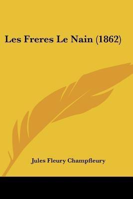Les Freres Le Nain (1862) written by Champfleury, Jules Fleury