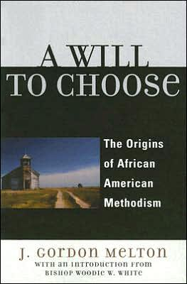 A Will to Choose: The Origins of African American Methodism book written by J. Gordon Melton