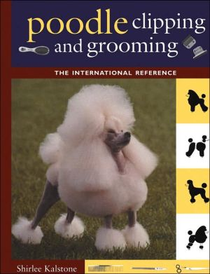 Poodle Clipping and Grooming: The International Guide book written by Shirlee Kalstone
