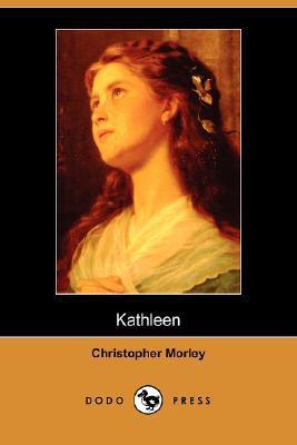 Kathleen (Dodo Press) book written by Morley, Christopher