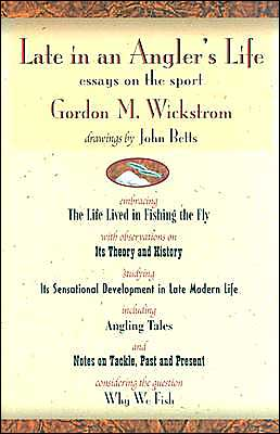 Late in an Angler's Life: Essays on the Sport book written by Gordon M. Wickstrom