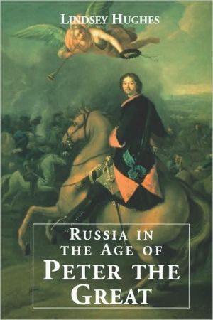 Russia in the Age of Peter the Great book written by Lindsey Hughes